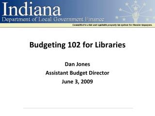 Budgeting 102 for Libraries Dan Jones Assistant Budget Director June 3, 2009