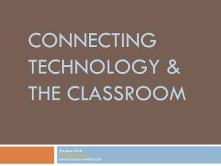 connecting  Technology & the Classroom