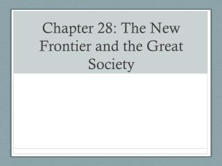 Chapter 28: The New Frontier and the Great Society