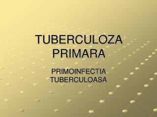 TUBERCULOZA PRIMARA