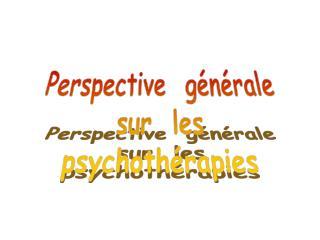 Perspective  générale sur  les psychothérapies