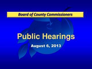 Public  Hearings August 6, 2013
