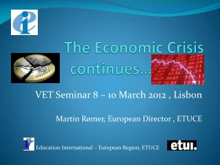 The Economic Crisis continues …