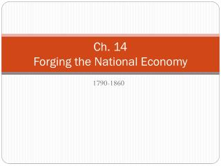 Ch. 14  Forging the National Economy