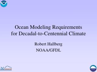 Ocean Modeling Requirements for Decadal-to-Centennial Climate