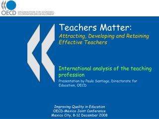 Teachers Matter: Attracting, Developing and Retaining Effective Teachers