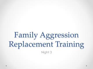 Family Aggression Replacement Training
