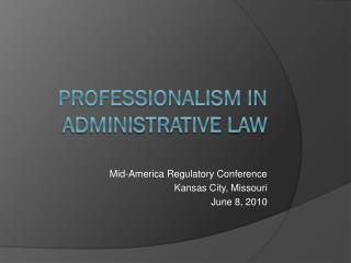 PROFESSIONALISM IN ADMINISTRATIVE LAW