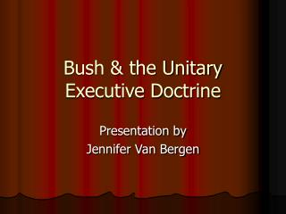 Bush  the Unitary Executive Doctrine