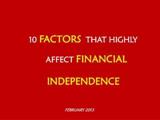 10  FACTORS   THAT HIGHLY AFFECT  FINANCIAL INDEPENDENCE