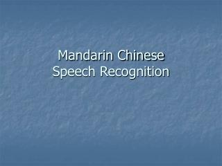 Mandarin Chinese Speech Recognition