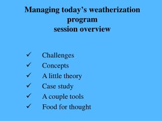 Managing today ' s weatherization program  session overview