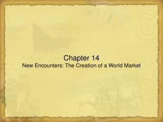 Chapter 14 New Encounters: The Creation of a World Market