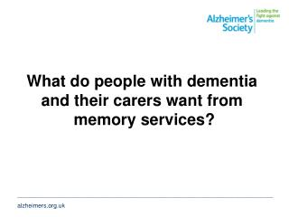 What do people with dementia  and their carers want from  memory services?