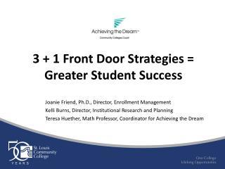 3 + 1 Front Door Strategies =  Greater Student Success