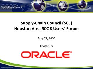 Supply-Chain Council (SCC)  Houston  Area SCOR Users' Forum
