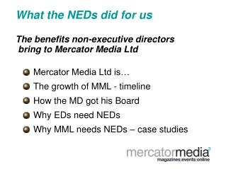 What the NEDs did for us The benefits non-executive directors  bring to Mercator Media Ltd