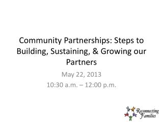 Community Partnerships: Steps to Building, Sustaining, & Growing our Partners