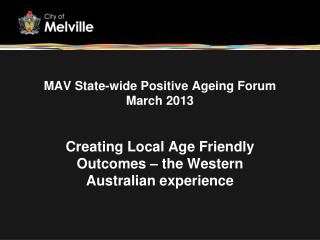 MAV State-wide Positive Ageing Forum March 2013