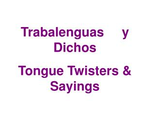 Trabalenguas     y Dichos Tongue Twisters & Sayings
