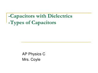 -Capacitors with Dielectrics -Types of Capacitors