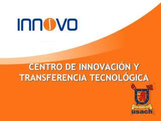 CENTRO DE INNOVACIÓN Y  TRANSFERENCIA TECNOLÓGICA