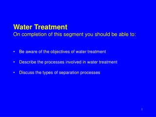Water Treatment On completion of this segment you should be able to:
