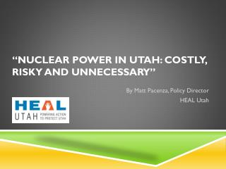 """ Nuclear Power in Utah: Costly, Risky and  Unnecessary """