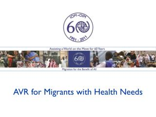 AVR for Migrants with Health Needs