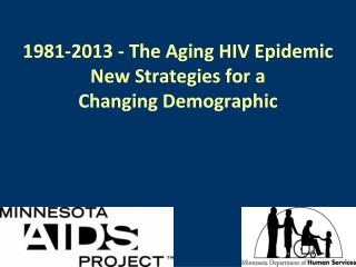 1981-2013 - The Aging HIV Epidemic New Strategies for a  Changing Demographic