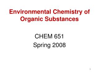 Environmental Chemistry of Organic Substances CHEM 651 Spring 2008