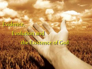 Evidence, 	Evolution and 		the Existence of God