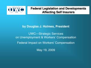 by Douglas J. Holmes, President UWC�Strategic Services on Unemployment & Workers� Compensation