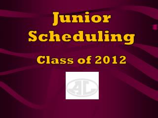 Junior Scheduling Class of 2012