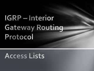 IGRP – Interior Gateway Routing Protocol Access Lists