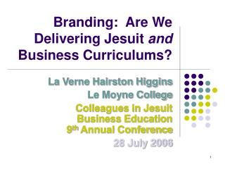 Branding:  Are We Delivering Jesuit  and  Business Curriculums?