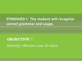STANDARD I:   The student will recognize correct grammar and usage .