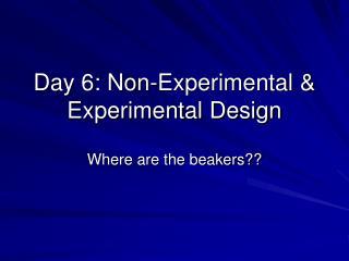 Day 6: Non-Experimental & Experimental Design
