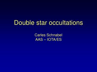 Double star occultations Carles Schnabel AAS � IOTA/ES