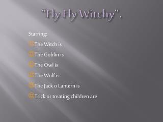 """Fly  Fly  Witchy""."