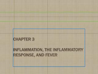 Chapter 3 Inflammation, the Inflammatory Response, and Fever