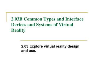 2.03B Common Types and Interface Devices and Systems of Virtual Reality
