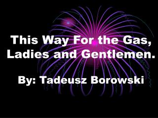 This Way For the Gas, Ladies and Gentlemen. By: Tadeusz Borowski