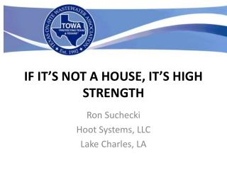 IF  IT�S NOT A HOUSE, IT�S HIGH STRENGTH