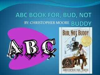 ABC BOOK FOR, BUD, NOT BUDDY