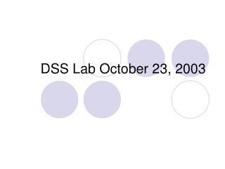 DSS Lab October 23, 2003