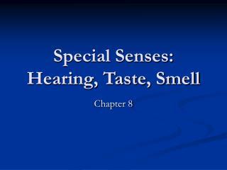 Special Senses: Hearing, Taste, Smell