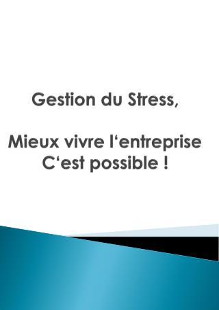 Gestion  du Stress, Mieux vivre l�entreprise C�est possible  !