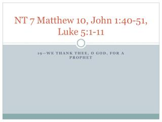 NT 7 Matthew 10 , John 1:40-51, Luke 5:1-11
