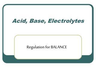 Acid, Base, Electrolytes